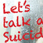 Click to see more about - Let's Talk About Suicide